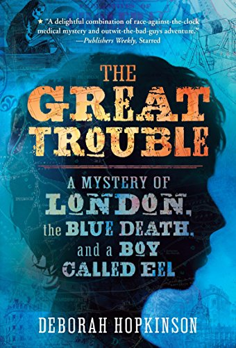 9780375843082: The Great Trouble: A Mystery of London, the Blue Death, and a Boy Called Eel