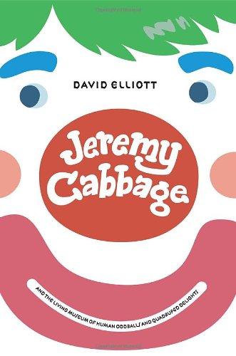 9780375843334: Jeremy Cabbage and the Living Museum of Human Oddballs and Quadruped Delights