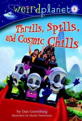 Weird Planet #6: Thrills, Spills, and Cosmic Chills (A Stepping Stone Book(TM)): Dan Greenburg