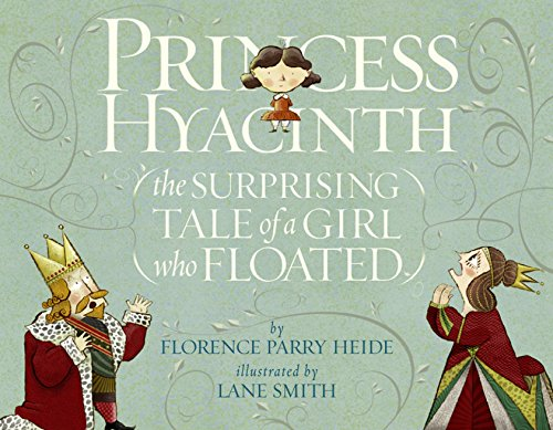 Princess Hyacinth (The Surprising Tale of a Girl Who Floated): Heide, Florence Parry