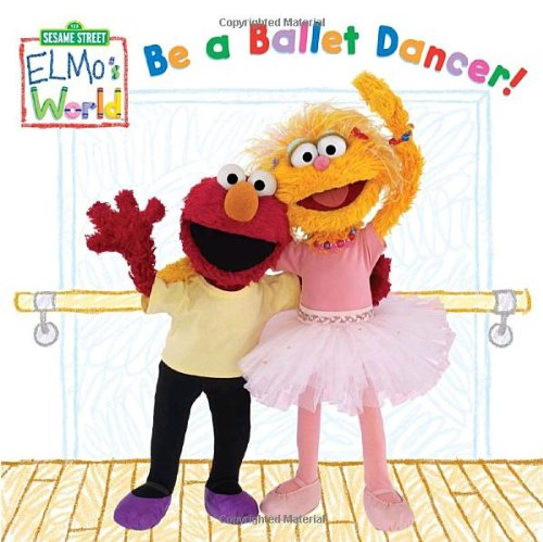 9780375845345: Elmo's World: Be a Ballet Dancer! (Sesame Street) (Sesame Street(R) Elmos World(TM))