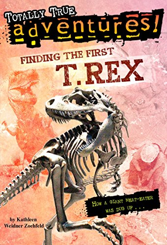 9780375846625: Finding the First T. Rex (Totally True Adventures): How a Giant Meat-Eater was Dug Up...