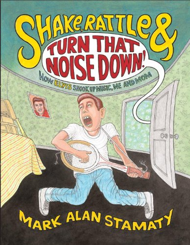 Shake, Rattle & Turn That Noise Down!: How Elvis Shook Up Music, Me & Mom (0375846859) by Mark Alan Stamaty