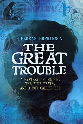 9780375848186: The Great Trouble: A Mystery of London, the Blue Death, and a Boy Called Eel