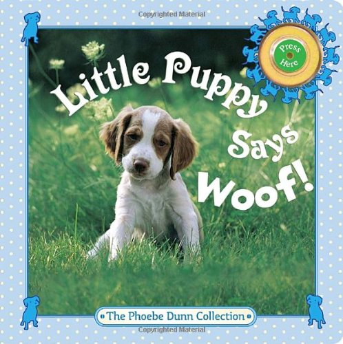 Little Puppy Says Woof! (Phoebe Dunn Collections): Judy Dunn, Phoebe