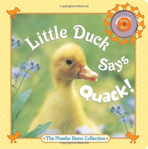 Little Duck Says Quack! (Phoebe Dunn Collections): Judy Dunn; Photographer-Phoebe