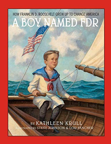A Boy Named FDR: How Franklin D. Roosevelt Grew Up to Change America: Krull, Kathleen
