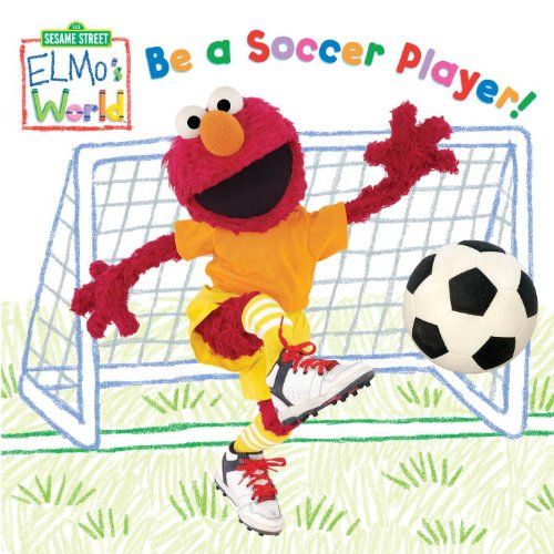 Elmo's World: Be a Soccer Player! (Sesame Street) (Sesame Street(R) Elmos World(TM)) (0375858059) by Kleinberg, Naomi