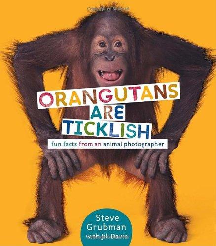 Orangutans Are Ticklish: Fun Facts from an Animal Photographer (0375858865) by Davis, Jill