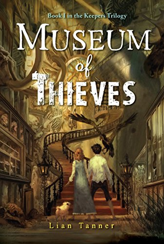 Keepers Trilogy, Book 1. Museum of Thieves: Tanner, Lian