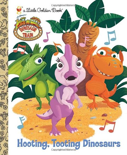 Hooting, Tooting Dinosaurs (Dinosaur Train) (Little Golden Book): Posner-Sanchez, Andrea