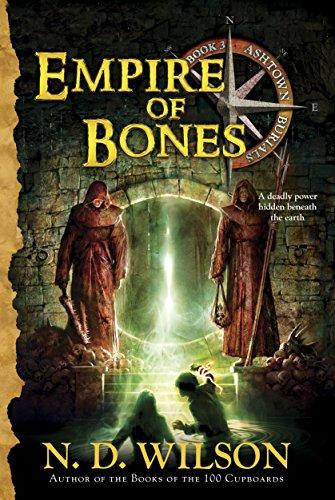 Empire of Bones: Ashtown Burials #3: N. D. Wilson