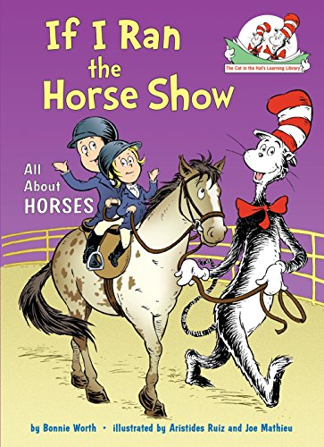 If I Ran the Horse Show (Cat in the Hat's Learning Library): Worth, Bonnie