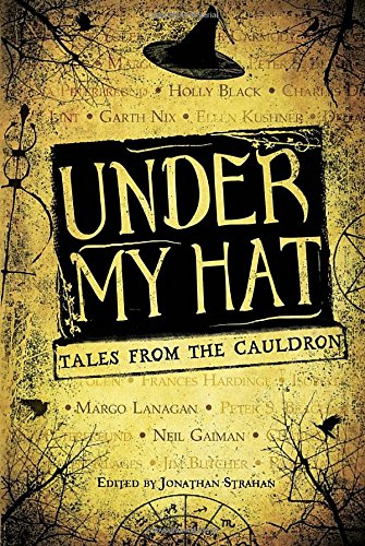 Under My Hat: Tales from the Cauldron: Diana Peterfreund, Jim Butcher, Jonathan Strahan, M. Rickert