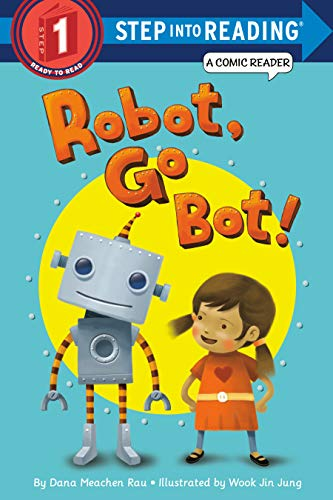Robot, Go Bot! (Step Into Reading. Step 1): Rau, Dana Meachen