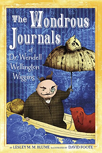 9780375872181: The Wondrous Journals of Dr. Wendell Wellington Wiggins: Describing the Most Curious, Fascinating, Sometimes Gruesome, and Seemingly Impossible Creatures That Roamed the World Before Us