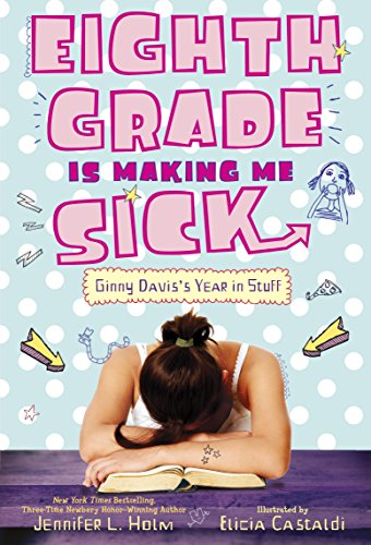 9780375872198: Eighth Grade Is Making Me Sick: Ginny Davis's Year In Stuff