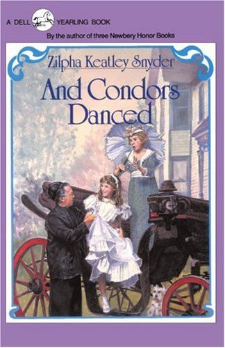 And Condors Danced: Snyder, Zilpha Keatley