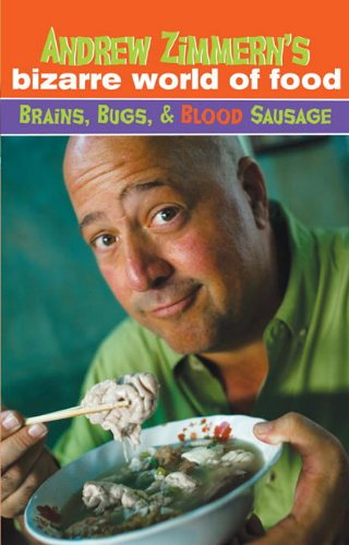 9780375898709: Andrew Zimmern's Bizarre World of Food: Brains, Bugs, and Blood Sausage