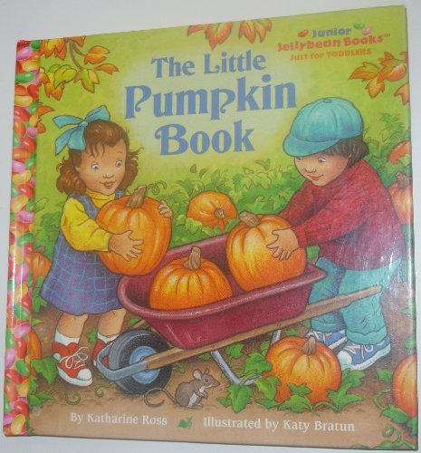 The Little Pumpkin Book (Jellybean Books) (9780375901065) by Ross, Katharine