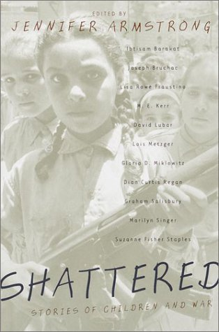 Shattered: Stories of Children and War: Armstrong, Jennifer