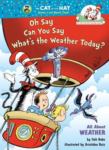 Oh Say Can You Say What's the Weather Today?: All About Weather (Cat in the Hat's Learning ...
