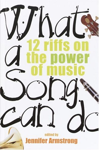 What a Song Can Do: 12 Riffs on the Power of Music (037592499X) by Armstrong, Jennifer