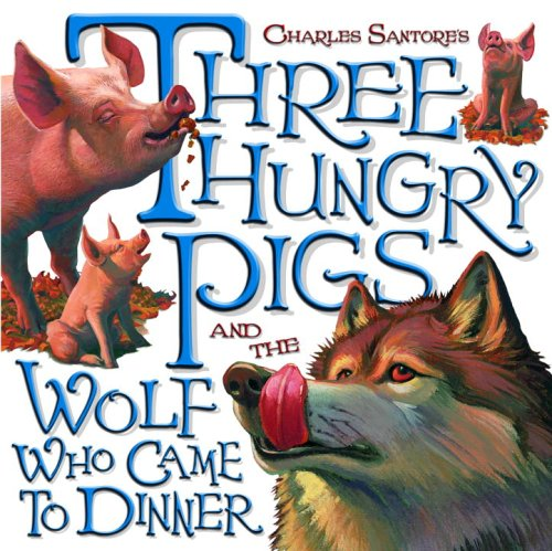 9780375929465: Three Hungry Pigs and the Wolf Who Came to Dinner (Picture Book)