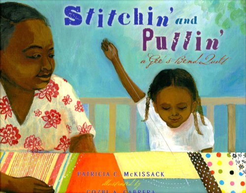 Stitchin' and Pullin': A Gee's Bend Quilt: McKissack, Patricia