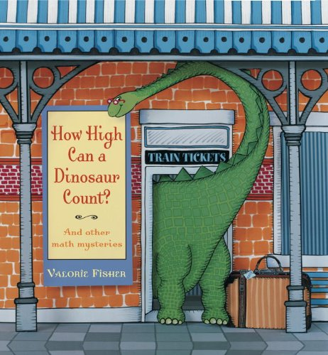 How High Can a Dinosaur Count?: .and Other Math Mysteries: Fisher, Valorie