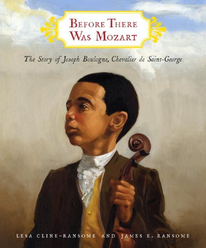 Before There Was Mozart: The Story of Joseph Boulogne, Chevalier de Saint-George: Cline-Ransome, ...