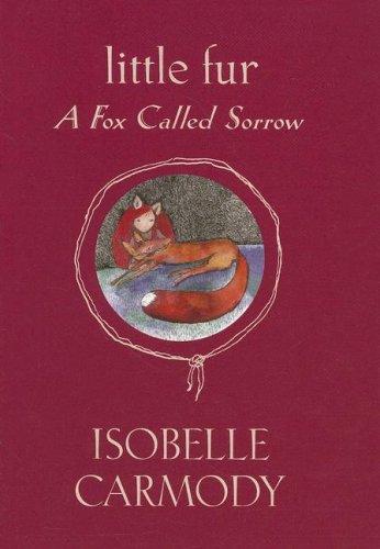 Little Fur #2: A Fox Called Sorrow: Isobelle Carmody