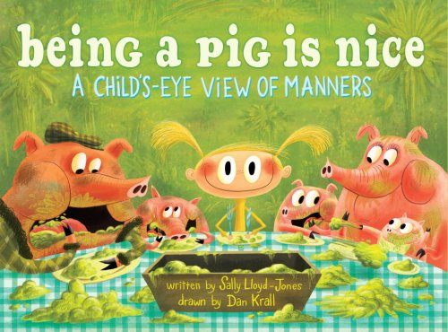 Being a Pig Is Nice: A Child's-Eye View of Manners: Sally Lloyd-Jones