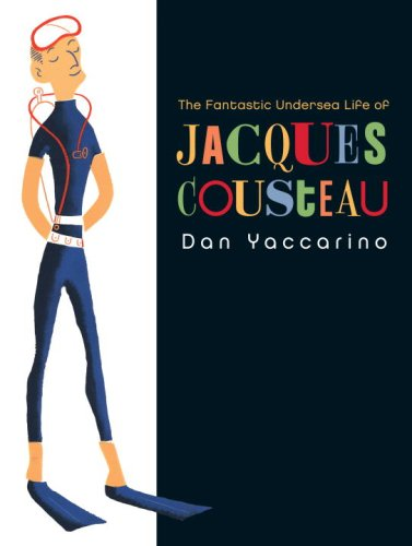 The Fantastic Undersea Life of Jacques Cousteau (0375955739) by Dan Yaccarino