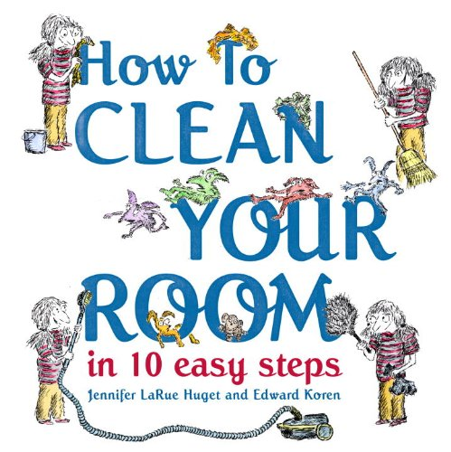 How to Clean Your Room in 10 Easy Steps: Huget, Jennifer Larue