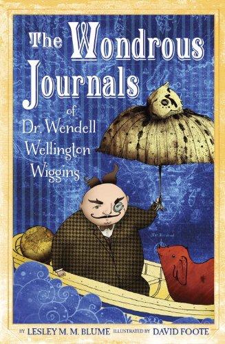 The Wondrous Journals of Dr. Wendell Wellington Wiggins: Lesley M. M. Blume