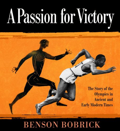 A Passion for Victory: The Story of the Olympics in Ancient and Early Modern Times: Benson Bobrick