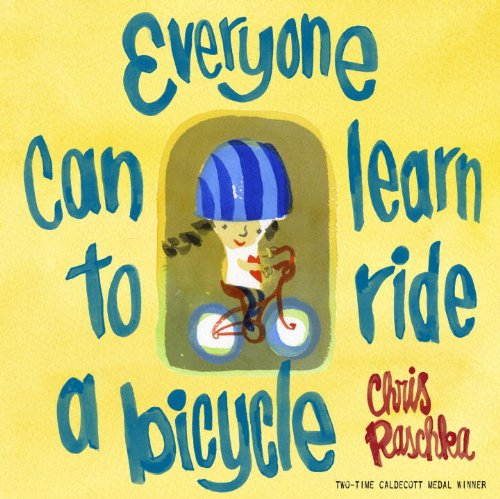 Everyone Can Learn to Ride a Bicycle (9780375970078) by Chris Raschka