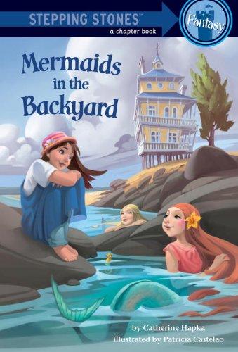 Mermaids in the Backyard (A Stepping Stone: Catherine Hapka