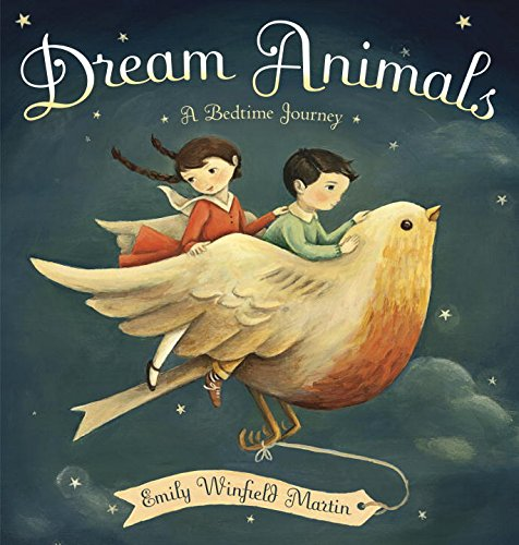Dream Animals: A Bedtime Journey: Martin, Emily Winfield