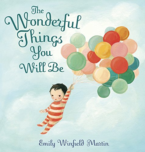 The Wonderful Things You Will Be: A Growing-Up Poem: Martin, Emily