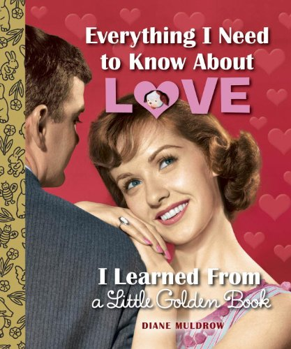 9780375974144: Everything I Need to Know about Love I Learned from a Little Golden Book