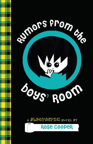 Rumors from the Boys' Room: A Blogtastic! Novel (Blogtastic! Novels): Cooper, Rose