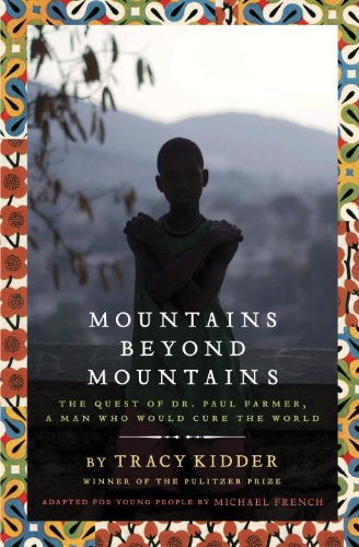 Mountains Beyond Mountains (Adapted for Young People): The Quest of Dr. Paul Farmer,  A Man Who Would Cure the World (0375990992) by Kidder, Tracy; French, Michael