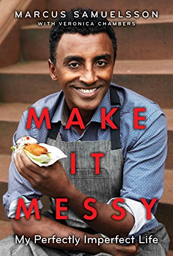 Make It Messy: My Perfectly Imperfect Life (Library Binding): Marcus Samuelsson
