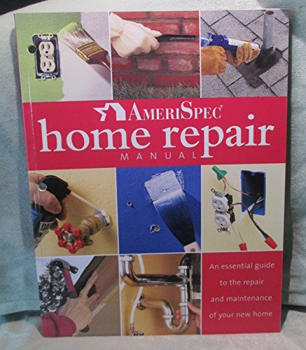 9780376001801: AmeriSpec Home Repair Manual (An Essential Guide to the Repair and Maintenance of Your New Home)