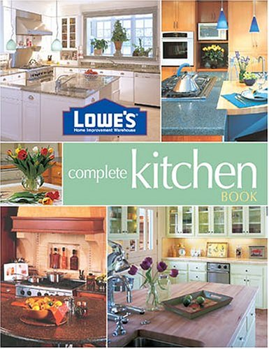 9780376009142: Lowe's Complete Kitchen Book (Lowe's Home Improvement)