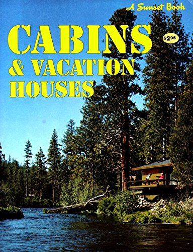 Cabin and Vacation Houses: Sunset Editors