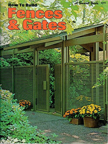 How to Build Fences and Gates: A Sunset Book