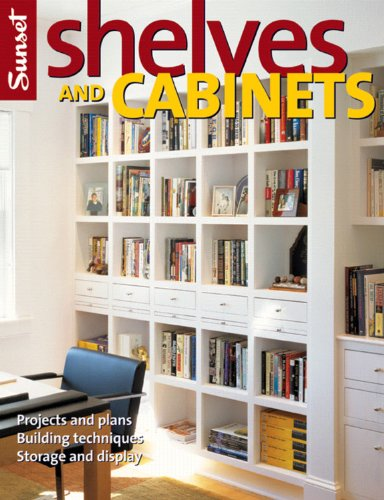 Shelves and Cabinets: Projects and Plans, Building: Editors of Sunset